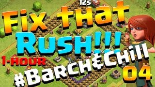 Clash of Clans: Let's FIX THIS RUSH! ep4 - 1 Hour #Barch&Chill + AQ lv2