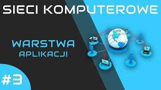 Sieci komputerowe odc. 3 - Warstwa aplikacji