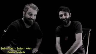Gambar cover Selim Tarım & Erdem Akın -  Eskiden Yaylalarda