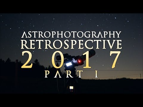 DSLR Astrophotography 2017 Retrospective - Part 1 - THANKS FOR 100 SUBS!!!