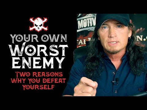 Your Own Worst Enemy: 2 Reasons Why You Defeat Yourself