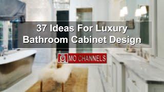 37 Ideas For Luxury Bathroom Cabinet Design