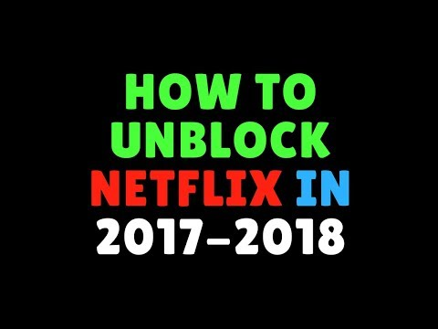 How to Unblock Netflix with a VPN in 2017  2018