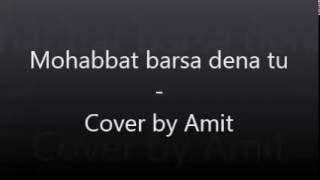 Mohabbat barsa dena tu | Cover by Amit Agrawal | Karaoke | Arijit Singh | Creature | Bipasha Basu