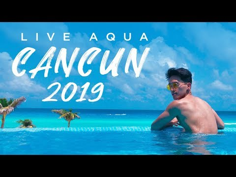 LIVE AQUA CANCUN ALL INCLUSIVE VACATION 2019