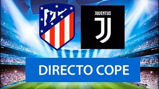 ATLÉTICO DE MADRID vs JUVENTUS EN VIVO | RADIO CADENA COPE (Oficial)