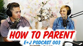 HOW TO PARENT - Parenting Philosophy | Ellie and Jared Podcast 003