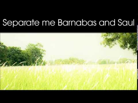 Separate me Barnabas and Saul