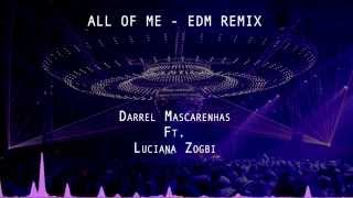 Download Video All Of Me | EDM Remix (Female) | Darrel Mascarenhas Ft. Luciana Zogbi MP3 3GP MP4