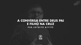 A conversa entre Deus Pai e Filho na Cruz | Ed René kivitz