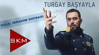 Turgay Başyayla - Halil İbrahim Sofrası  (Official Audio)