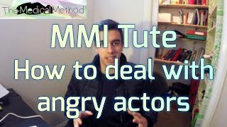 Multiple Mini Interview (MMI) Part 6: Dealing with Angry Actors