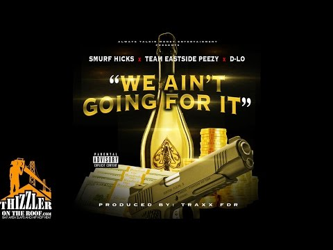 Smurf Hicks x Team Eastside Peezy x D-Lo - We Ain't Going For It [Prod. TraxxFDR] [Thizzler.com]