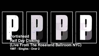 Portishead - Half Day Closing (Live From The Roseland Ballroom NYC) (1997 - Singles)
