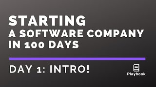 Day 1: Starting a Software Company in 100 Days - The Intro!