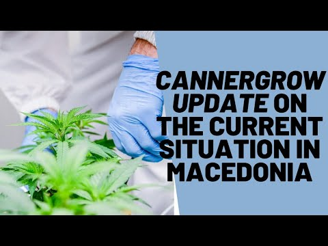 Cannergrow Update - Current situation in macedonia