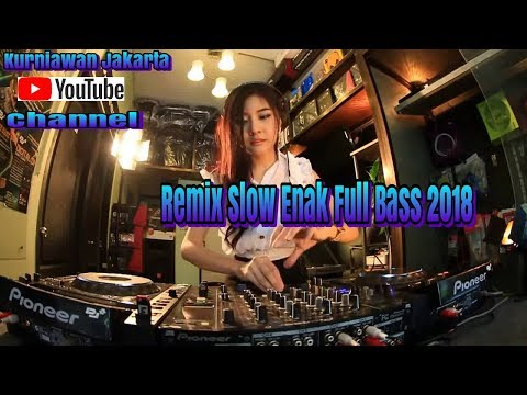 Remix Slow Enak Full Bass 2018