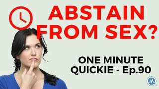 Sex and Consequences: Reasons to ABSTAIN FROM SEX Until...(One Minute Quickie - Episode 90)