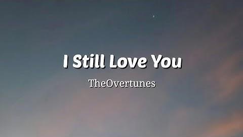 i still love you  theovertunes lyrics video