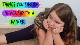 Things you should never say to a dancer