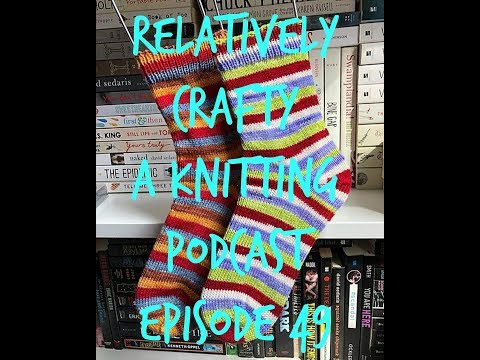 Relatively Crafty: A Knitting Podcast (49)