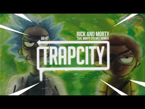 「10 Hour」 Rick and Morty - Evil Morty Theme Song (Feewet Trap Remix)
