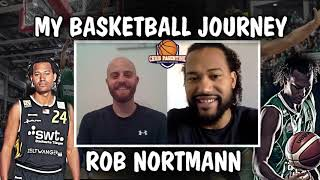 Rob Nortmann | My Basketball Journey | Podcast #4 | Decade Long Overseas Veteran Pro Playing Career