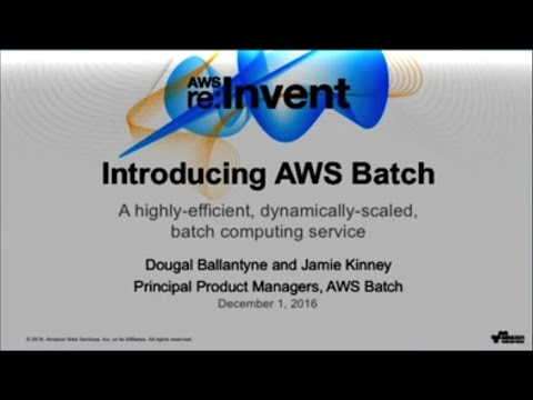 AWS re:Invent 2016: NEW LAUNCH! Introducing AWS Batch: Easy and efficient batch computing (CMP323)
