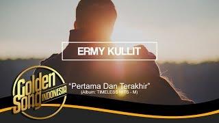 ERMY KULLIT - Pertama Dan Terakhir (Official Audio)