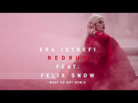 Era Istrefi - Redrum feat. Felix Snow (What So Not Remix)