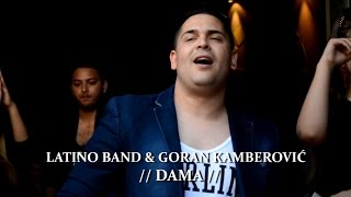 LATINO BAND & GORAN KAMBEROVIĆ / DAMA / ©2015 ♫ █▬█ █ ▀█▀♫ [OFFICIAL VIDEO] (G.G.B PRODUCTION ®)