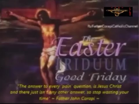 The Easter Triduum: GOOD FRIDAY ~ Father Corapi