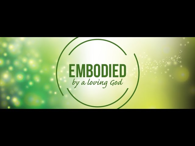 Embodied by a Loving God