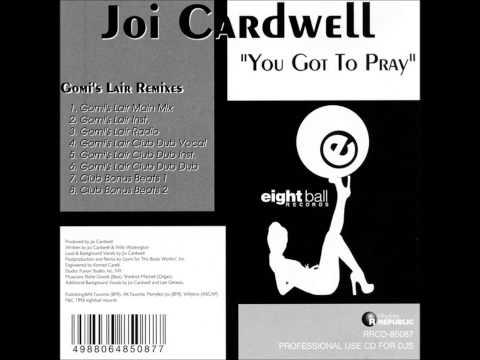 Joi Cardwell - You Got To Pray (Gomi's Lair Main Mix)