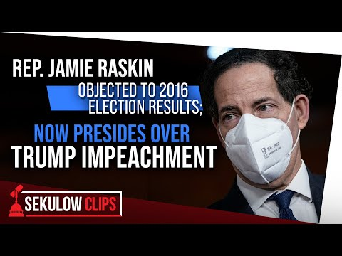 Rep. Jamie Raskin Objected to 2016 Election Results; Now Presides Over Trump Impeachment