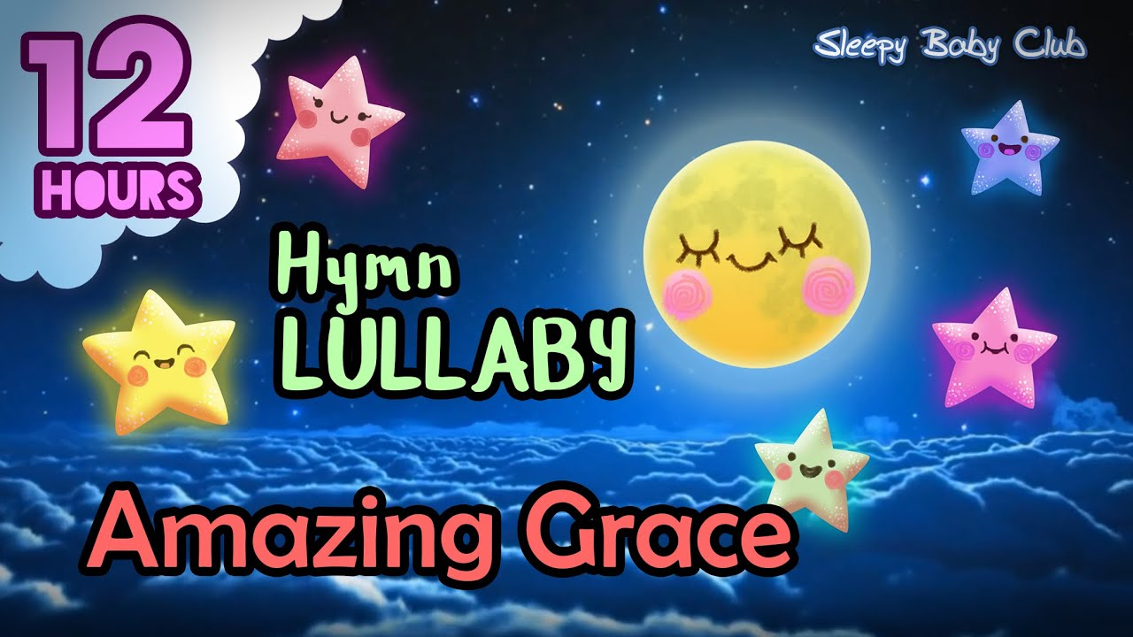 🟡Lullabies 12 hours ❤ Amazing Grace ♫ Baby Lullaby Songs Go To Sleep Bedtime Music