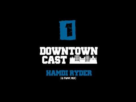 DOWNTOWNCAST 01 - HAMDI RYDER (G-Funk Mix)