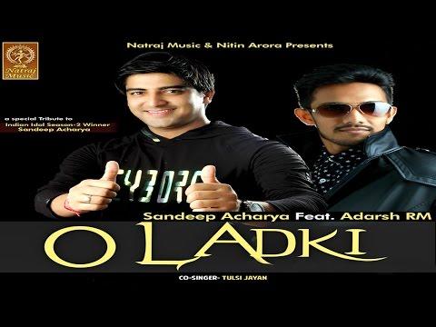 O Ladki # Sandeep Acharya ( Indian Idol ) Ft. Adarsh RM # New Bollywood Song 2016 # Natraj Music