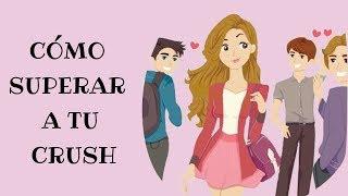Cómo Superar A Tu Crush