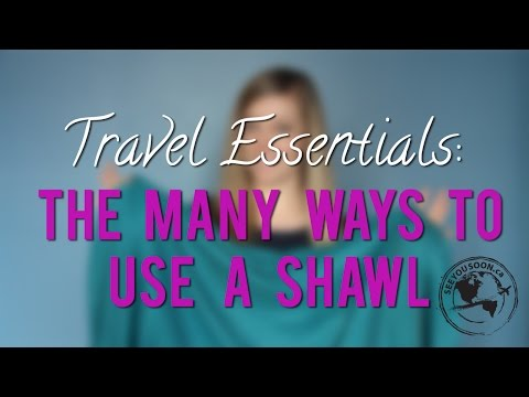 Travel Essentials #2: Many Ways to Use a Shawl When Traveling