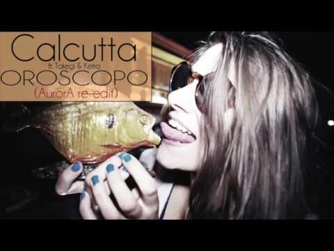 CALCUTTA feat. Takagi & Ketra - OROSCOPO (AurorA re-edit)