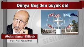 Abdurrahman Dilipak : Dünya Beş'den büyük de!