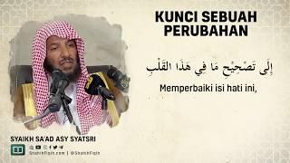 Kunci Sebuah Perubahan - Syaikh Sa'ad bin Nashir Asy-Syatri