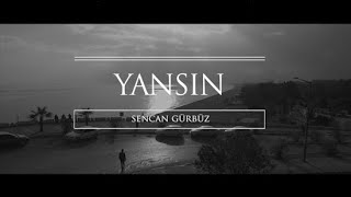 Download Sencan Gürbüz - Yansın MP3 song and Music Video