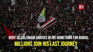 Body of Soleimani arrives in his hometown for burial: Millions join his last journey