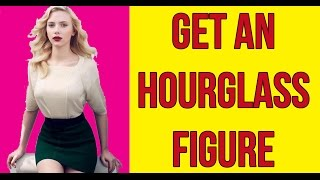 How To Get An Hourglass Figure | 4 Workouts For Hourglass Figure