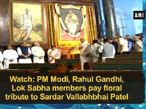 Watch: PM Modi, Rahul Gandhi, Lok Sabha members pay floral tribute to Sardar Vallabhbhai Patel