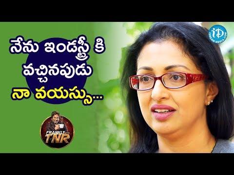 నేను ఇండస్ట్రీ కి వచ్చినపుడు నా వయస్సు - Gautami || Frankly With TNR || Talking Movies With IDream