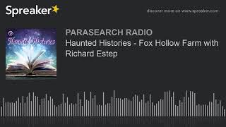 Haunted Histories - Fox Hollow Farm with Richard Estep