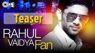 FAN Song Teaser | Rahul Vaidya feat Badshah